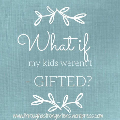 What if my kids weren't gifted